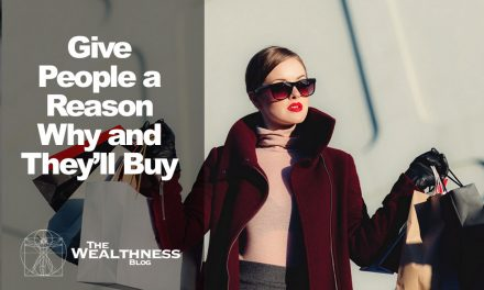 Give People a Reason Why and They'll Buy