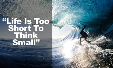 Life is Too Short To Think Small