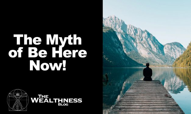 The Myth of Be Here Now!