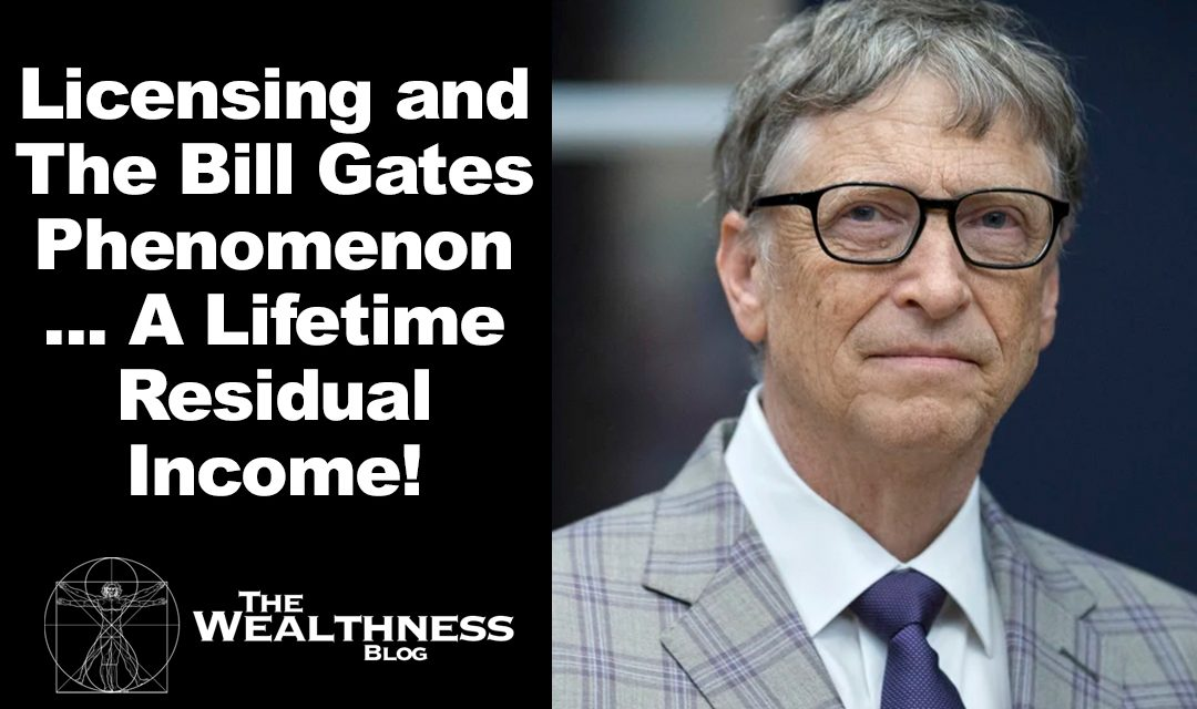 Licensing and The Bill Gates Phenomenon … A Lifetime Residual Income!
