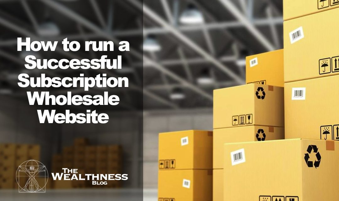 Running a Successful Subscription Wholesale Website