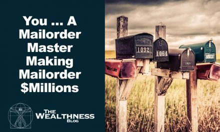 You … A Mailorder Master Making Mailorder $Millions … Yes You!!!