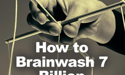 How to Brainwash 7 Billion People