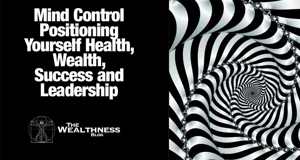 Mind Control | Positioning Yourself Health, Wealth, Success and Leadership