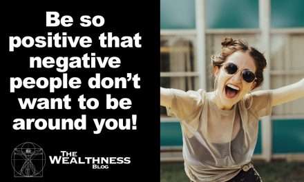 BE SO POSITIVE THAT NEGATIVE PEOPLE DON'T WANT TO BE AROUND YOU!