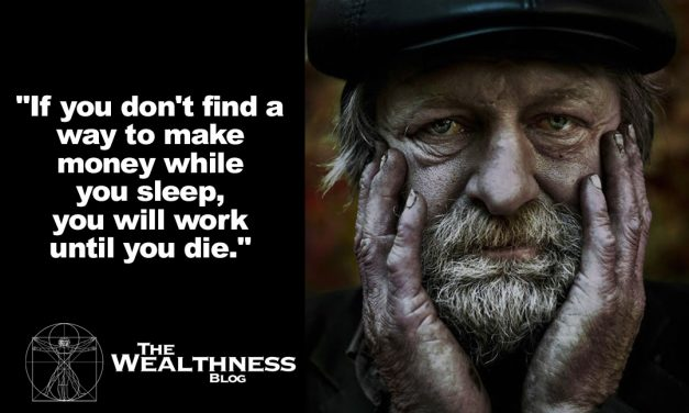 """""""If you don't find a way to make money while you sleep, you will work until you die."""""""