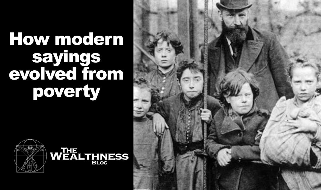 How modern sayings evolved from poverty